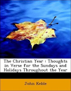The Christian Year : Thoughts in Verse for the Sundays and Holid