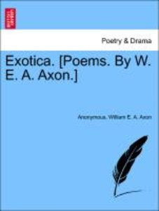 Exotica. [Poems. By W. E. A. Axon.]