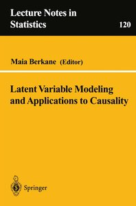 Latent Variable Modeling and Applications to Causality