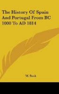 The History Of Spain And Portugal From BC 1000 To AD 1814