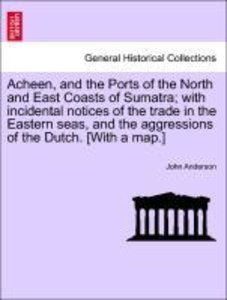 Acheen, and the Ports of the North and East Coasts of Sumatra; w