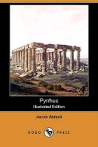 Pyrrhus (Illustrated Edition) (Dodo Press)