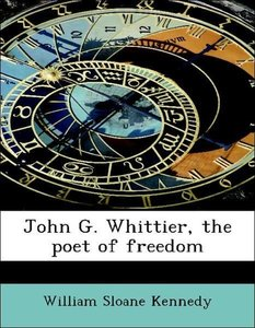 John G. Whittier, the poet of freedom