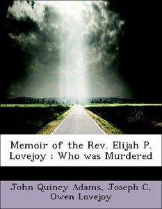 Memoir of the Rev. Elijah P. Lovejoy ; Who was Murdered