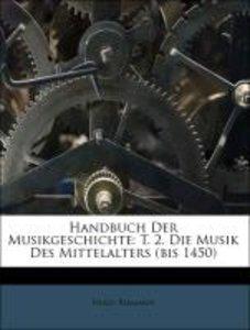 Handbuch Der Musikgeschichte: T. 2. Die Musik Des Mittelalters (