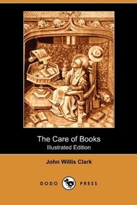 The Care of Books (Illustrated Edition) (Dodo Press)