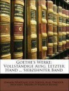 Goethe's Werke: Vollständige Ausg. Letzter Hand ... Siebzehnter