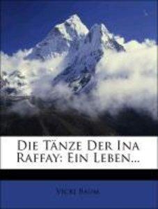 Die Tänze Der Ina Raffay: Ein Leben...