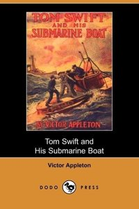 Tom Swift and His Submarine Boat, Or, Under the Ocean for Sunken