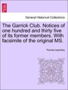 The Garrick Club. Notices of one hundred and thirty five of its
