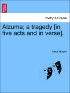 Alzuma; a tragedy [in five acts and in verse]. The Third Edition