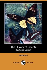 The History of Insects (Illustrated Edition) (Dodo Press)