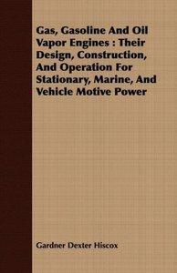 Gas, Gasoline and Oil Vapor Engines: Their Design, Construction,
