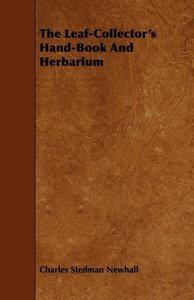 The Leaf-Collector's Hand-Book And Herbarium