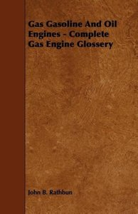 Gas Gasoline and Oil Engines - Complete Gas Engine Glossery
