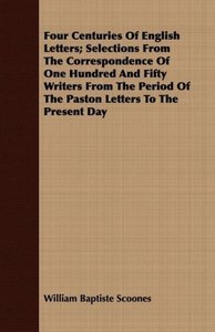 Four Centuries Of English Letters; Selections From The Correspon