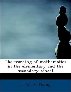 The teaching of mathematics in the elementary and the secondary