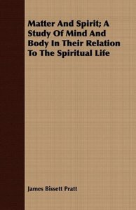 Matter and Spirit; A Study of Mind and Body in Their Relation to