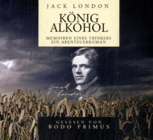 Jack London: König Alkohol