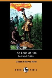 The Land of Fire (Illustrated Edition) (Dodo Press)