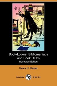 Book-Lovers, Bibliomaniacs and Book Clubs (Illustrated Edition)