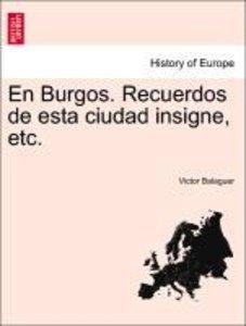 En Burgos. Recuerdos de esta ciudad insigne, etc.