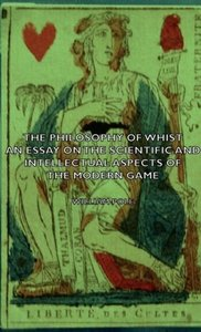 The Philosophy of Whist - An Essay on the Scientific and Intelle