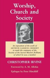 Worship, Church and Society: An Exposition of the Work of Arthur