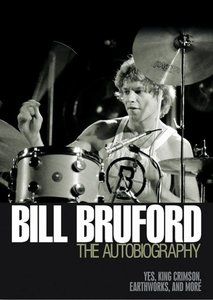 """Bill Bruford: The Autobiography: Yes, """"King Crimson"""",""""Earthworks"""