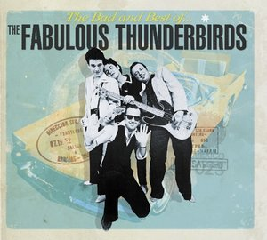The Bad and Best of The Fabulous Thunderbirds
