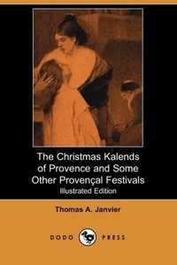 The Christmas Kalends of Provence and Some Other Provencal Festi