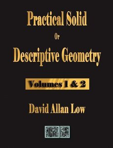 Practical Solid or Descriptive Geometry - Vols. 1 and 2