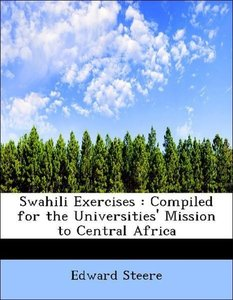 Swahili Exercises : Compiled for the Universities' Mission to Ce