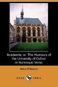 Academia; Or, the Humours of the University of Oxford in Burlesq