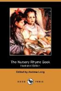 The Nursery Rhyme Book (Illustrated Edition) (Dodo Press)
