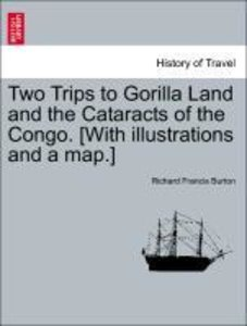 Two Trips to Gorilla Land and the Cataracts of the Congo. [With