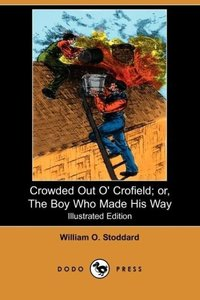 Crowded Out O' Crofield; Or, the Boy Who Made His Way (Illustrat