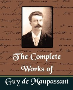 The Complete Works of Guy de Maupassant (New Edition)
