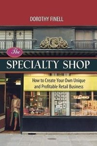 The Specialty Shop: How to Create Your Own Unique and Profitable