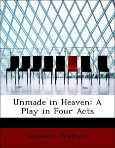 Unmade in Heaven: A Play in Four Acts