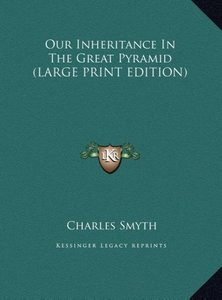 Our Inheritance In The Great Pyramid (LARGE PRINT EDITION)