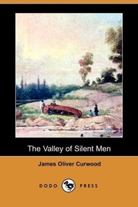 The Valley of Silent Men (Dodo Press)