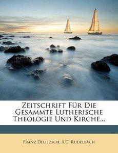 Zeitschrift für die Gesammte Lutherische Theologie und Kirche, z