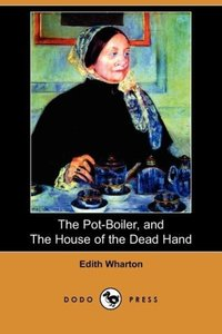 The Pot-Boiler, and the House of the Dead Hand (Dodo Press)