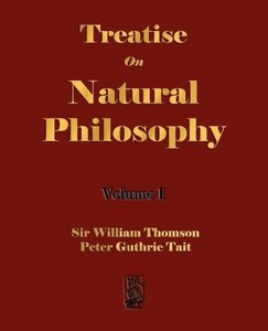 Treatise on Natural Philosophy - Volume I