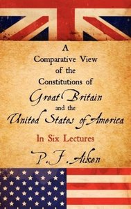 A Comparative View of the Constitutions of Great Britain and the