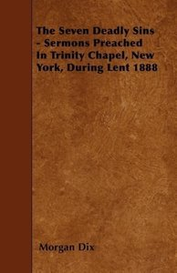The Seven Deadly Sins - Sermons Preached In Trinity Chapel, New