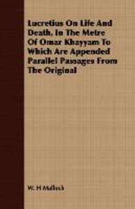 Lucretius On Life And Death, In The Metre Of Omar Khayyam To Whi