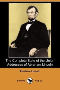 The Complete State of the Union Addresses of Abraham Lincoln