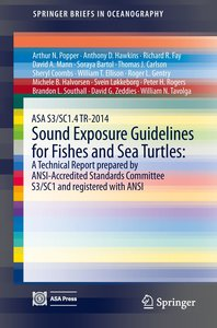 ASA S3/SC1.4 TR-2014 Sound Exposure Guidelines for Fishes and Se